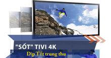 Dịp Tết trung thu – Có phải là thời điểm vàng để mua tivi 4K không ?