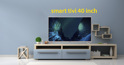 3 model smart tivi 40 inch giá rẻ đáng mua nhất trong năm 2018