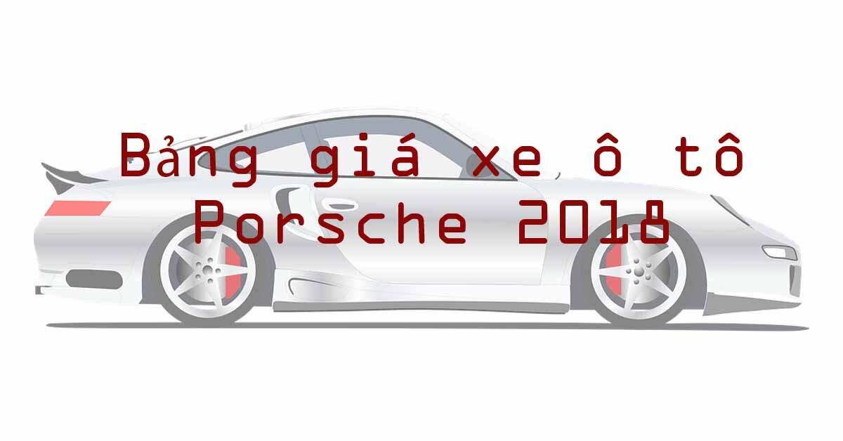 Giá xe ô tô Porsche mới nhất bao nhiêu tiền năm 2018?