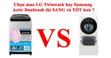 Giàu thì chọn LG Twinwash cho nó SANG còn nghèo nghèo cứ sắm máy giặt Samsung Activ Dualwash mà dùng là được rồi