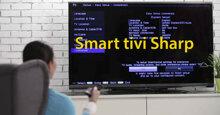Hướng dẫn cách khôi phục cài đặt gốc cho Smart tivi Sharp 2018
