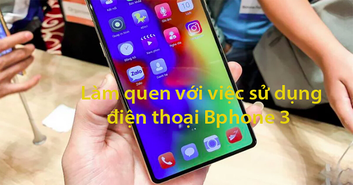 Hướng dẫn sử dụng điện thoại Bphone 3 khi màn hình không có nút Home