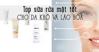 Top sữa rửa mặt dành cho da khô – Không biết phải tiếc hùi hụi
