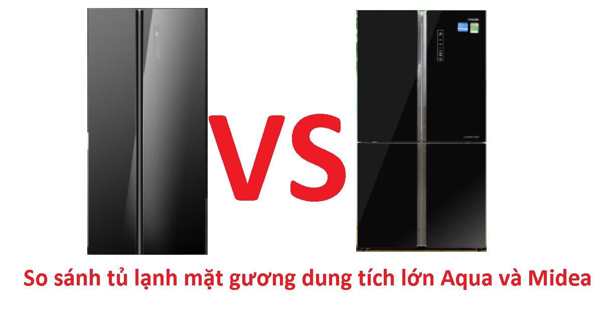 So sánh tủ lạnh mặt gương dung tích lớn Aqua và Midea: chọn mua tủ lạnh nào tốt hơn?