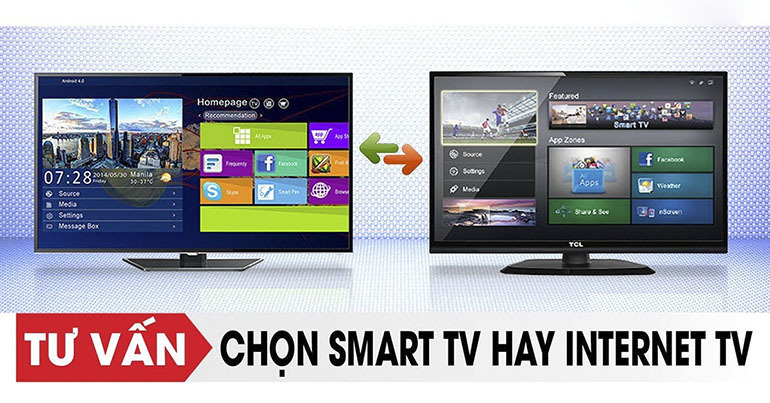 So sánh sự khác biệt giữa smart tivi và internet tivi - Nên mua loại nào trong hai dòng tivi này