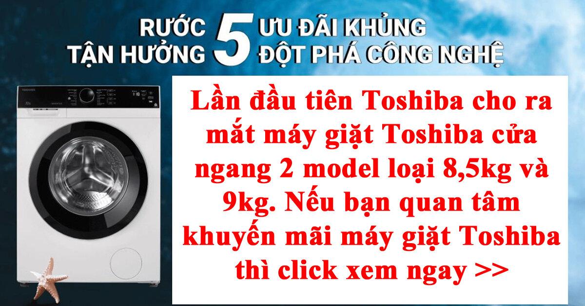Khuyến mãi máy giặt Toshiba Điện máy xanh có gì HOT ?