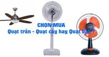 Chọn mua quạt trần, quạt cây hay quạt bàn thông thường để sử dụng trong mùa nóng ?