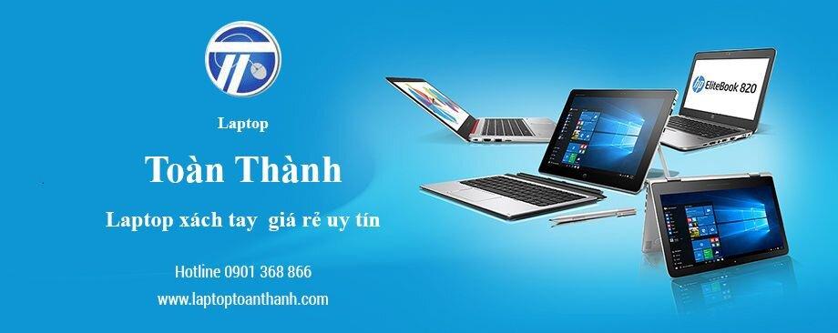 Laptop Toàn Thành – Địa chỉ mua laptop giá rẻ uy tín tại Thành Phố Hồ Chí Minh