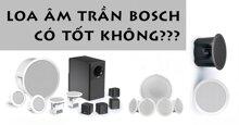 Loa âm trần Bosch có tốt không? Nên mua loại nào?