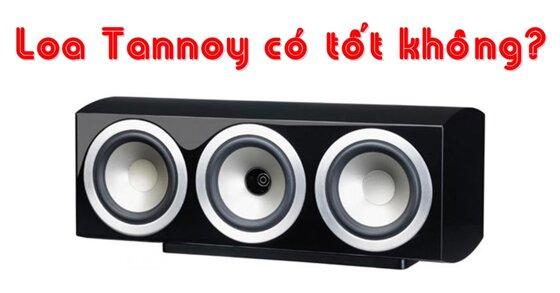 Loa Tannoy có tốt không? Những dòng loa Tannoy nào đang hot trong năm 2018?