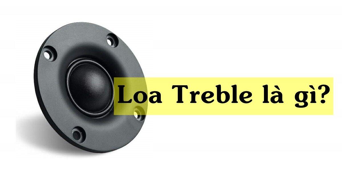 Loa treble và những điều bạn cần biết để có dàn âm thanh hay
