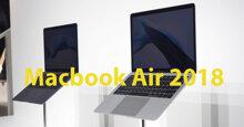 Macbook Air 2018 ra mắt: Giá chính thức 1.199 USD, trang bị màn hình Retina kích thước 13,3 inch