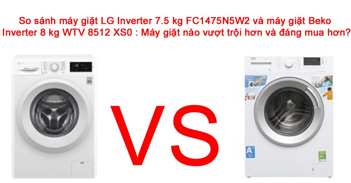 Máy giặt LG Inverter 7.5 kg FC1475N5W2 hay máy giặt Beko Inverter 8 kg WTV 8512 XS0 vượt trội hơn ?