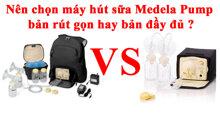 Máy hút sữa Medela Pump có tốt không ? So sánh bản đầy đủ với bản rút gọn có gì khác nhau ?