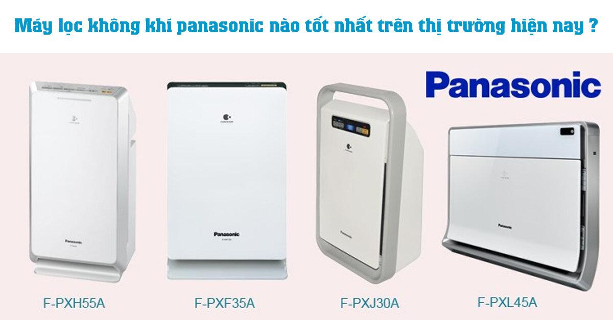 Máy lọc không khí panasonic nào tốt nhất trên thị trường hiện nay ?