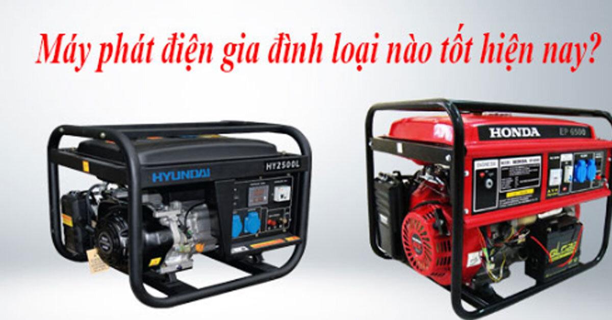 Máy phát điện gia đình loại nào tốt ? Nên mua công suất 1kw , 2kw hay máy mini 500w ? Có nên mua máy phát điện cũ không ?