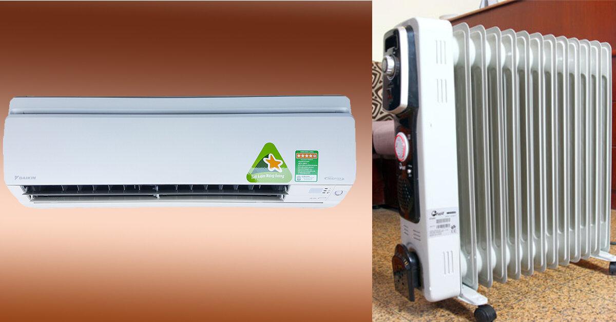 Máy sưởi dầu và điều hòa hai chiều loại nào tốn điện hơn ?