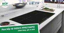 Mua bếp từ BOSCH PPI82560MS chính hãng, giá rẻ nhất