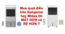 Mua quạt điều hòa Kangaroo hay Midea thì MÁT HƠN và RẺ HƠN ?
