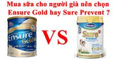 Mua sữa cho người già nên chọn Ensure Gold hay Sure Prevent ?