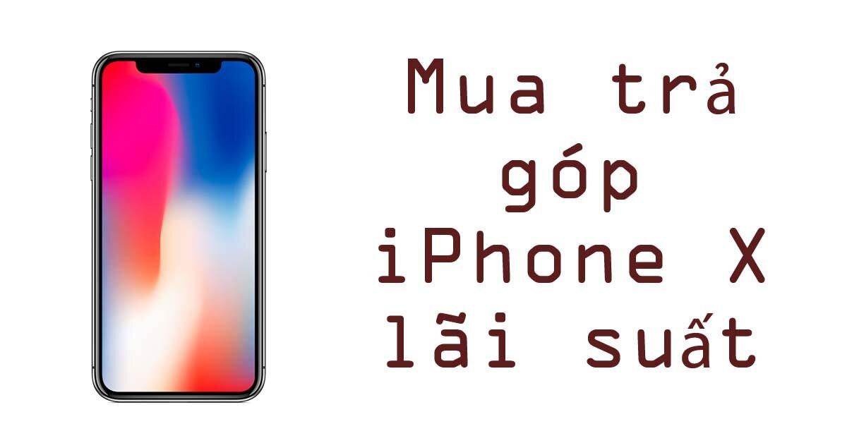 Mua trả góp điện thoại iPhone X lãi suất 0% ở đâu?