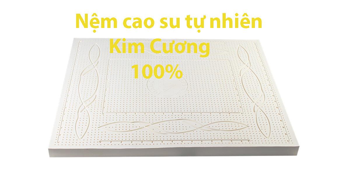 Nệm cao su tự nhiên Kim Cương có tốt không ? Nên mua loại nệm cao su Kim Cương nào tốt nhất ?