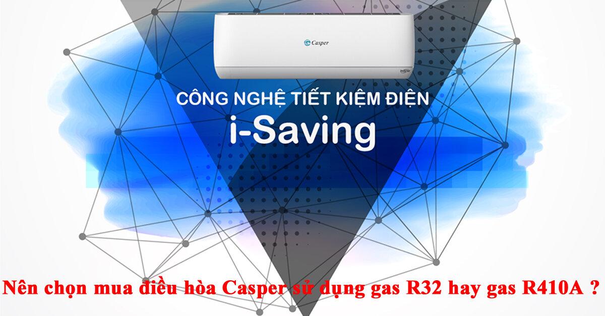 Nên chọn mua điều hòa Casper sử dụng gas R32 hay gas R410A ?