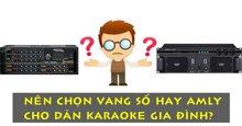 Nên chọn vang số hay amply cho dàn karaoke gia đình?