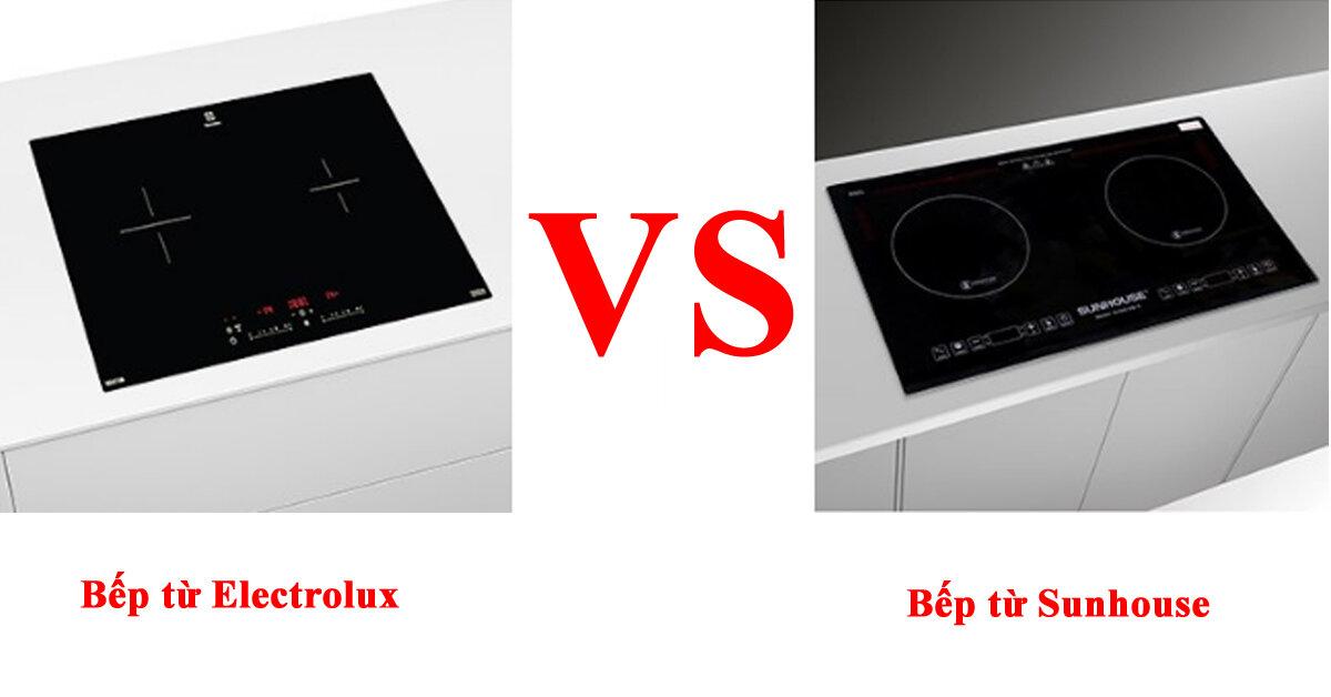 Nên mua bếp từ đôi loại nào tốt giữ Sunhouse và Electrolux ?