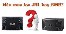 Nên mua loa JBL hay BMB để hát karaoke gia đình?