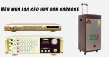 Nên mua loa kéo di động hay đầu tư hẳn một dàn karaoke đắt tiền?