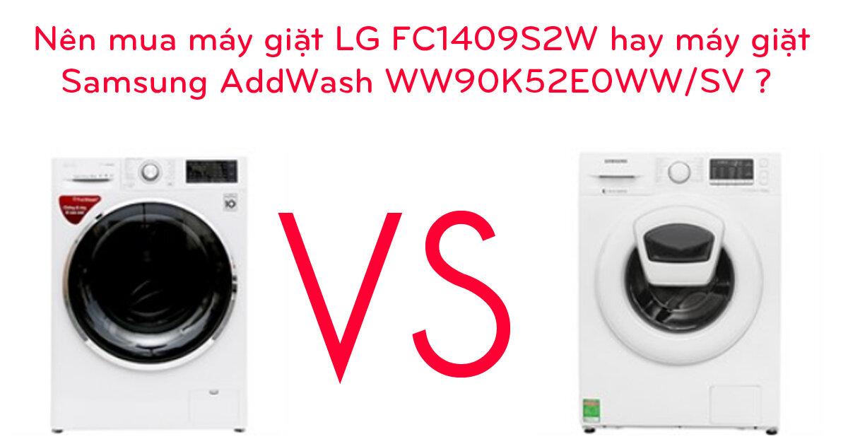 Nên mua máy giặt LG FC1409S2W hay máy giặt Samsung AddWash WW90K52E0WW/SV ?