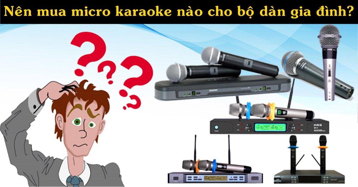 Nên mua micro karaoke nào để phù hợp bộ dàn của gia đình?