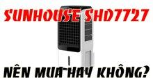 Người dùng đánh giá thế nào về chiếc quạt điều hòa Sunhouse SHD7727? Nên mua hay không?