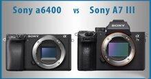 Những điểm khác biệt giữa hai chiếc máy ảnh Sony A6400 và A7 III