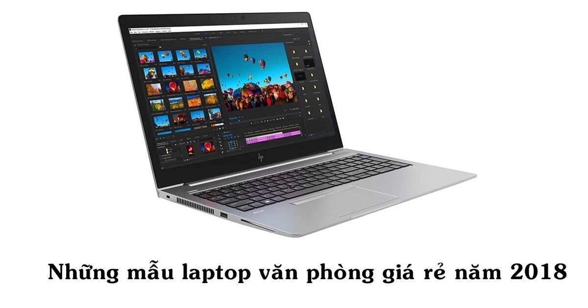 Những mẫu laptop văn phòng giá rẻ đáng chú ý của năm 2018
