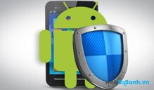 Những phần mềm diệt vi rút và bảo mật tốt nhất hiện nay cho điện thoại Android