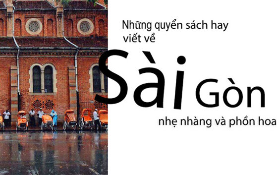 Những quyển sách hay viết về Sài Gòn nhẹ nhàng và phồn hoa