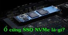 Ổ SSD NVMe là gì? Có nên mua ổ cứng SSD NVMe hay không?