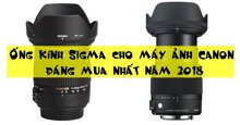 Ống kính Sigma cho máy ảnh Canon đáng mua nhất năm 2018