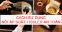 Cách sử dụng nồi áp suất Fissler an toàn