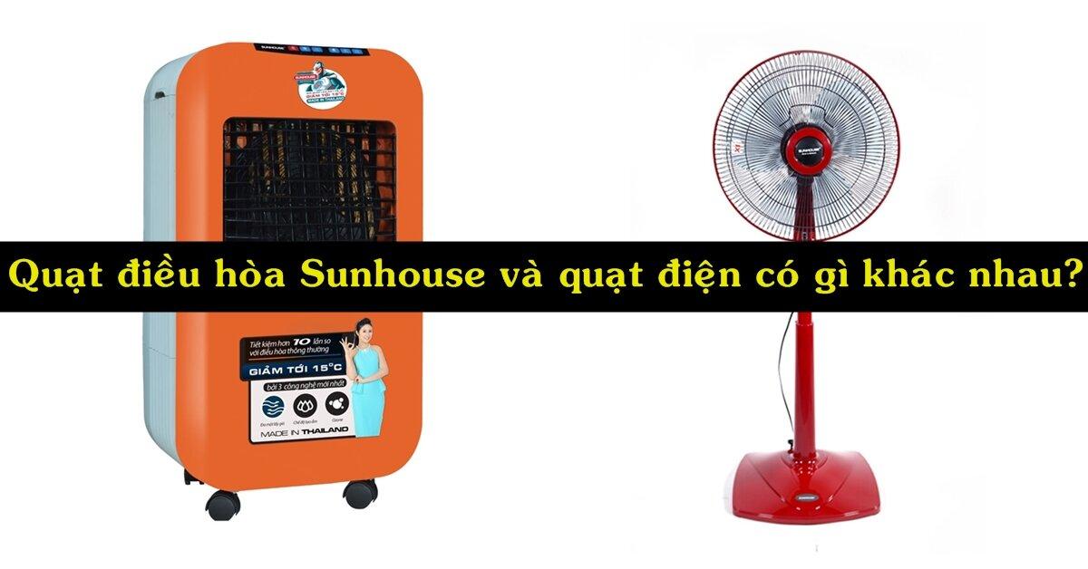 Quạt điều hòa Sunhouse và quạt điện thường có gì khác biệt?