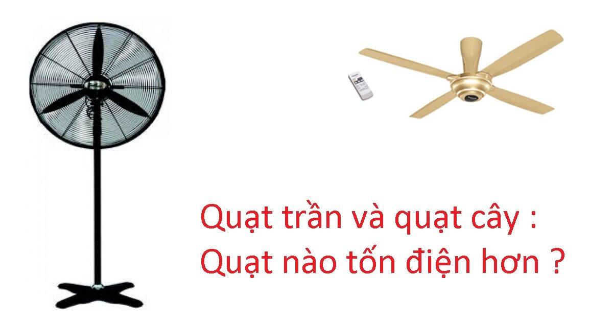 Quạt trần và quạt cây quạt nào tốn điện hơn ?