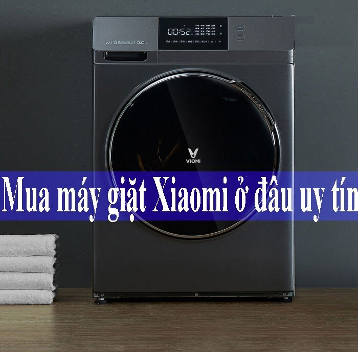 Mua máy giặt Xiaomi ở đâu uy tín?