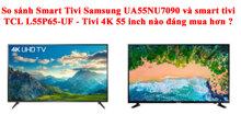 Rẻ hơn tận 4 triệu vnđ xong TCL L55P65-UF vẫn không phải là đối thủ của Smart Tivi Samsung 4K 55 inch UA55NU7090 vì lý do này
