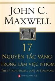 """Sách hay nên đọc: """"17 Nguyên Tắc Vàng Trong Làm Việc Nhóm"""" – John C. Maxwell"""