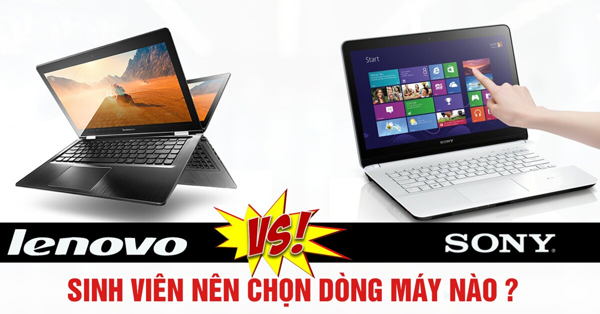 Sinh viên nên chọn laptop Lenovo hay Sony?