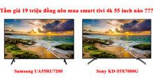 Smart tivi giá 19 triệu đồng nên mua Samsung UA55RU7200 hay Sony KD-55X7000G ?