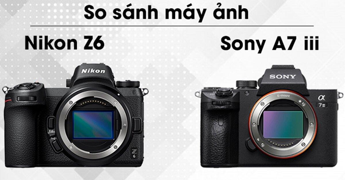 So sánh 2 chiếc máy ảnh Nikon Z6 và Sony A7 III
