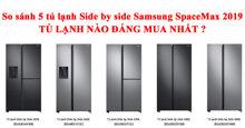 So sánh 5 tủ lạnh Samsung Side by Side SpaceMax RS5000 2019 – tủ lạnh nào đáng mua nhất ?